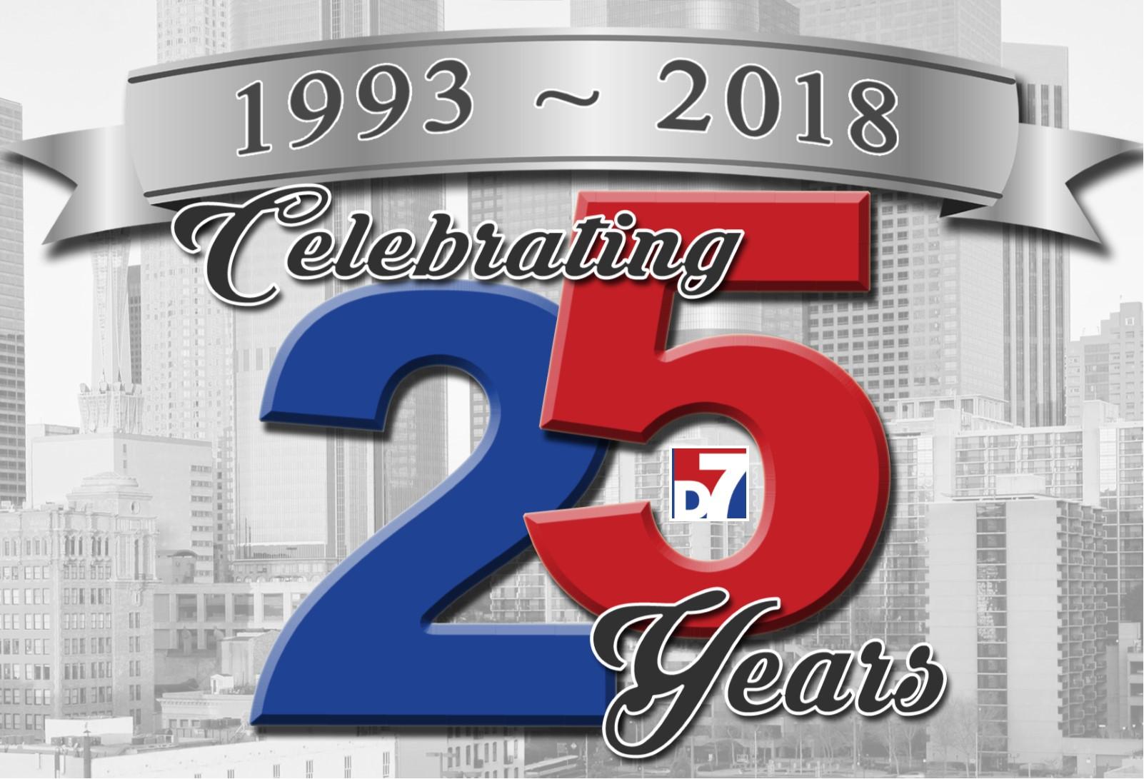 D 7 Celebrates 25 Years!